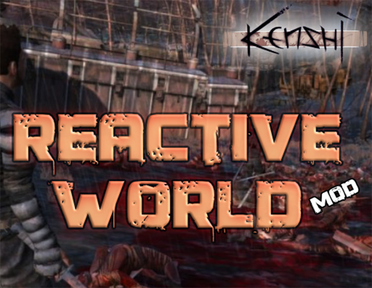 Reactive World Kenshi mod